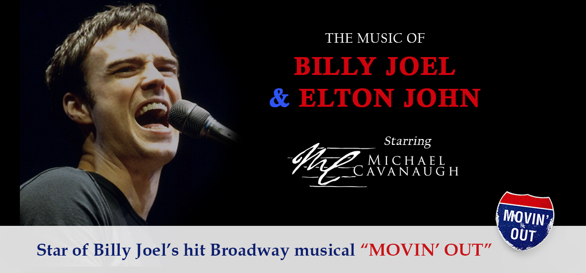 The Music of Billy Joel and Elton John starring Michael Cavanaugh(Event Rescheduled)